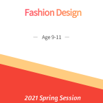 Fashion Design Age 9-11 Spring Session