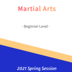 Martial Arts – Beginner Level   FREE!- Spring 2021